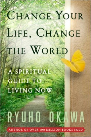 Change Your Life Change the World- A Spiritual Guide to Living Now