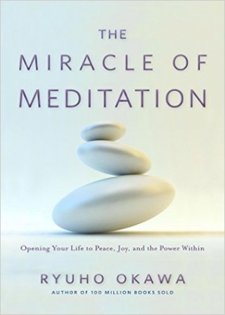 The Miracle of Meditation- Opening Your Life to Peace, Joy, and the Power Within