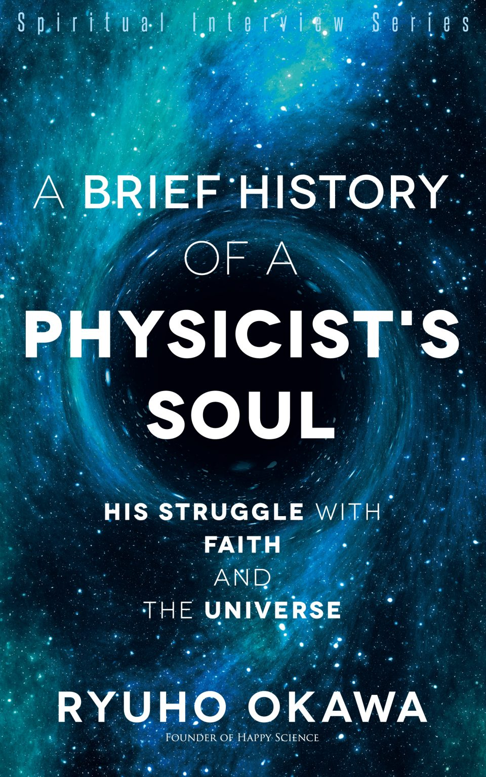 A Brief History of a Physicist's Soul: His Struggle with Faith and the Universe (Spiritual Interview Series) is out now!