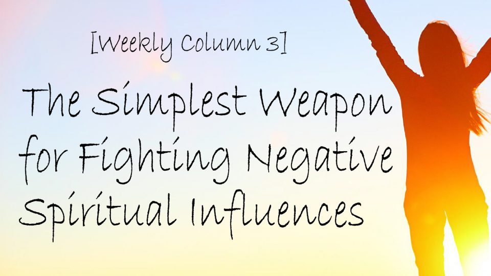 [Weekly Column 3] The Simplest Weapon for Fighting Evil Spirits.
