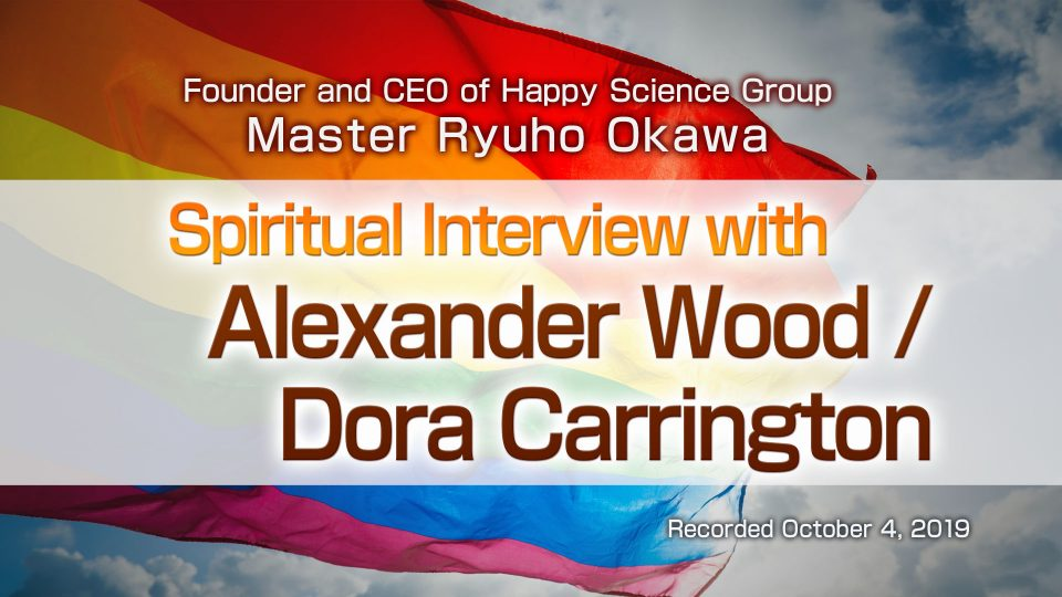 """Spiritual Interview with Alexander Wood / Dora Carrington"" Available to watch at Happy Science temples!"