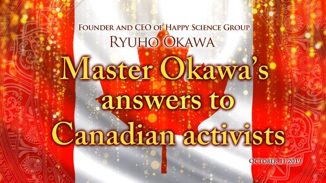 """""""Master Okawa's answers to Canadian activists"""" Available to watch at Happy Science Temples"""