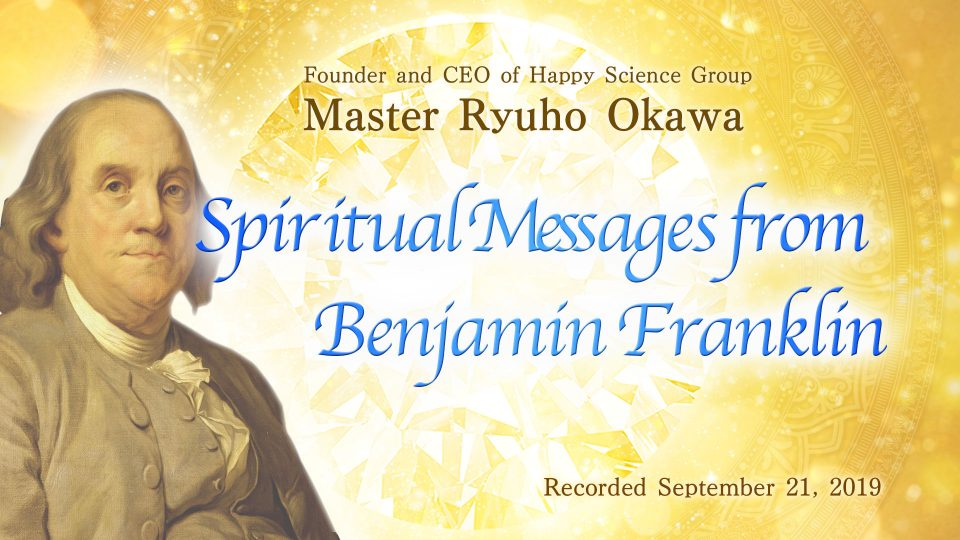 """Spiritual Message from Benjamin Franklin"" Available to watch at Happy Science Temples"