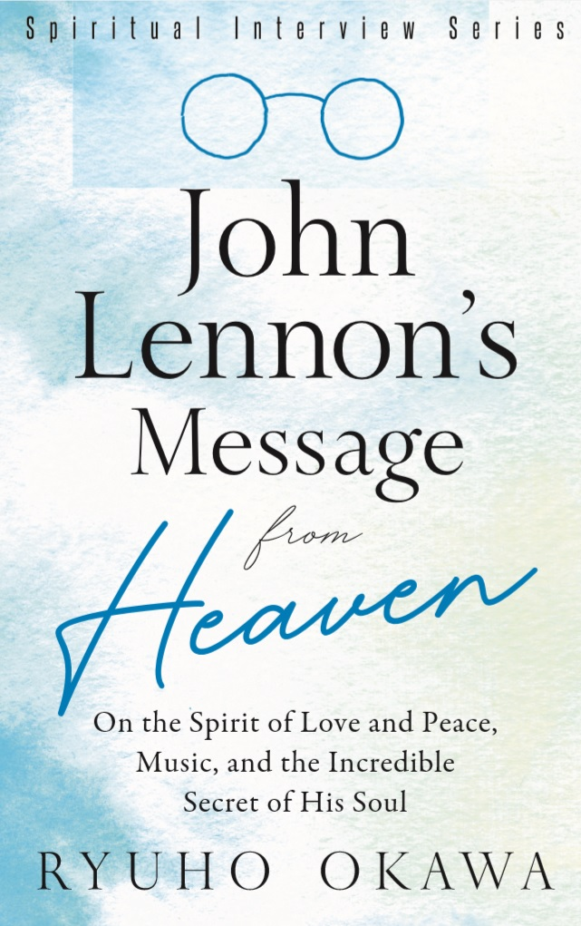 John Lennon's Message from Heaven: On the Spirit of Love and Peace, Music, and the Incredible Secret of His Soul is out now!