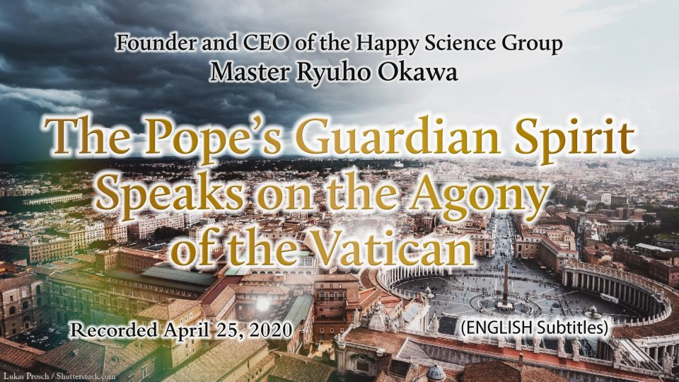 """""""The Pope's Guardian Spirit Speaks on the Agony of the Vatican"""" is Available to Watch in Happy Science Temples!"""