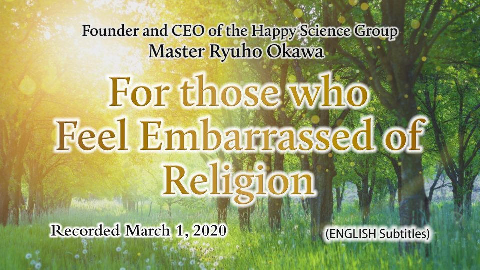 """""""For those who Feel Embarrassed of Religion""""  is Available to Watch in Happy Science Temples!"""