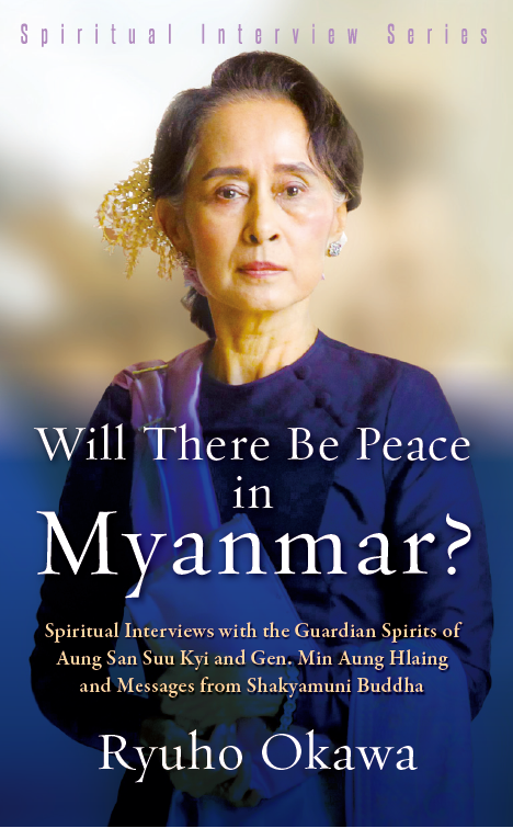 Will There Be Peace in Myanmar?: Spiritual Interviews with the Guardian Spirits of Aung San Suu Kyi and Gen. Min Aung Hlaing and Messages from Shakyamuni Buddha is out now!